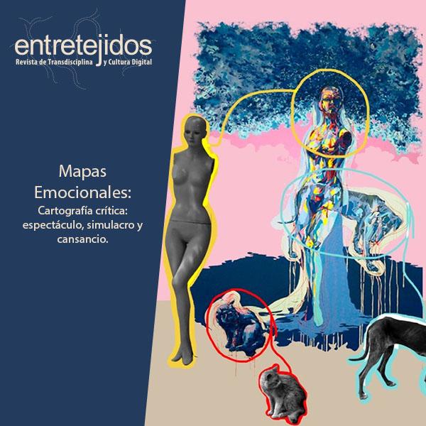 Mapas Emocionales: Cartografía crítica: espectáculo, simulacro y cansancio.