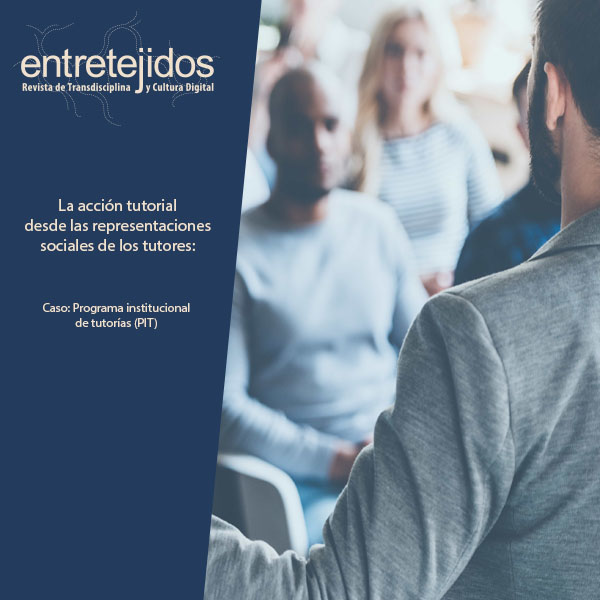 La acción tutorial desde las representaciones sociales de los tutores. Caso: Programa Institucional de Tutorías (PIT) Lienciatura en Comunicación, Universidad Juarez Autónoma de Tabasco (UJAT)