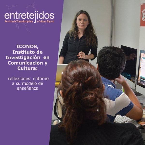 ICONOS, Instituto de Investigación en Comunicación y Cultura: reflexiones entorno a su modelo de enseñanza